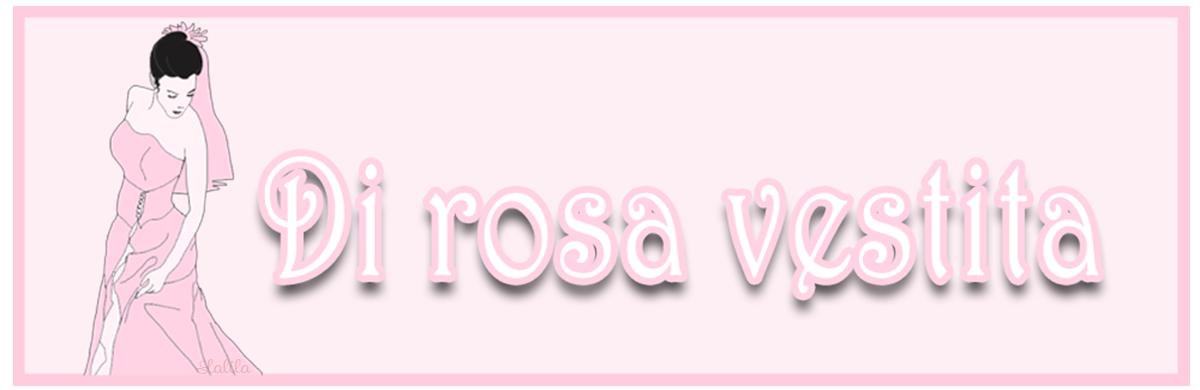Di rosa vestita